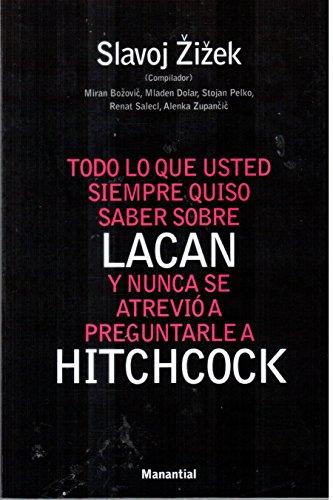 Todo Lo Que Ud. Siempre Quiso Saber Sobre Lacan y Nunca Se Atrevio a Preguntarle a Hitchcok (Spanish