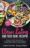 Clean Eating und  Food Bowl Rezepte:  Gesunde Küche  für die ganze Familie mit über 80 Clean Eating und Food Bowl Gerichten  (Ketogen, Paleo, Vegetarisch, Vegan, Low Carb)