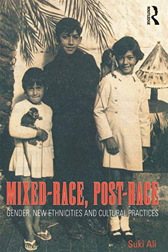 Mixed-Race, Post-Race: Gender, New Ethnicities and Cultural Practices (English Edition)