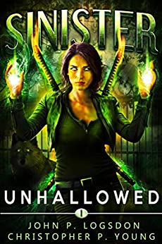 Sinister: Unhallowed (Black Ops Paranormal Police Department Book 1) by [John P. Logsdon, Christopher P. Young]