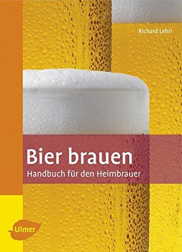 Bier brauen: Handbuch für den Heimbrauer