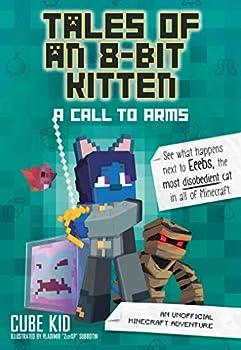 Tales of an 8-Bit Kitten  A Call to Arms  An Unofficial Minecraft Adventure  Volume 2