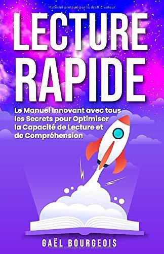LECTURE RAPIDE: Le Manuel Innovant avec tous les Secrets pour Optimiser la Capacité de Lecture et de Compréhension.