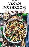 THE NEW VEGAN MUSHROOM COOKBOOK: Delicious Shroom Recipes For Vegan And Vegetarian