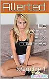 Le retour aux couches: Chapitre 1 (Chronique d\'un été humide, une histoire ABDL) (French Edition)