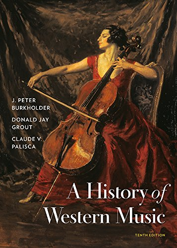 Compare Textbook Prices for A History of Western Music Tenth Edition ISBN 9780393668179 by Burkholder, J. Peter,Grout, Donald Jay,Palisca, Claude V.