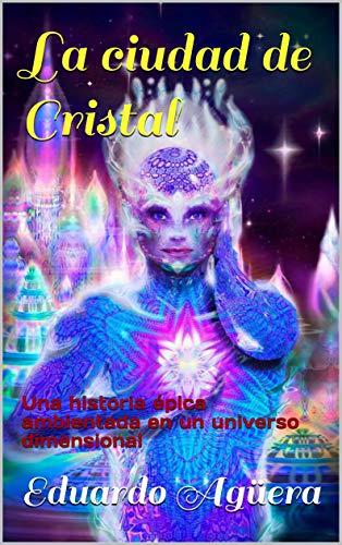 Book's Cover of La ciudad de Cristal: Una historia épica ambientada en un universo dimensional Versión Kindle