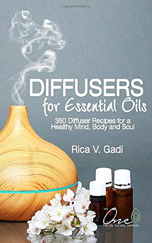 Diffusers for Essential Oils: 350 Diffuser Recipes for a Healthy Mind, Body...
