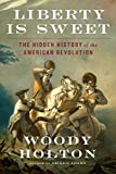 Image of Liberty Is Sweet: The Hidden History of the American Revolution