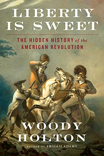 Compare Textbook Prices for Liberty Is Sweet: The Hidden History of the American Revolution  ISBN 9781476750378 by Holton, Woody