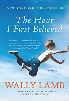 The Hour I First Believed: A Novel by [Wally Lamb]