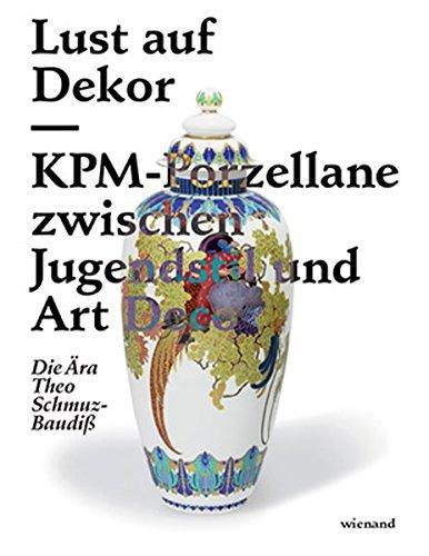 Lust auf Dekor: KPM-Porzellane zwischen Jugendstil und Art Deco Die Ära Theo Schmuz-Baudiß