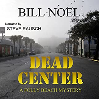 Dead Center     A Folly Beach Mystery              By:                                                                                                                                 Bill Noel                               Narrated by:                                                                                                                                 Steve Rausch                      Length: 8 hrs and 19 mins     2 ratings     Overall 4.0
