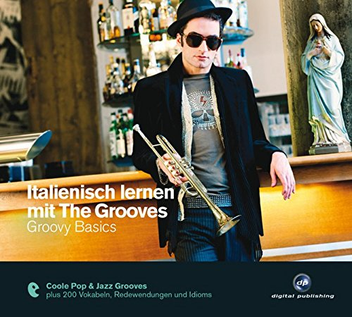Italienisch lernen mit The Grooves: Groovy Basics.Coole Pop & Jazz Grooves / Audio-CD mit Booklet (The Grooves digital publishing)