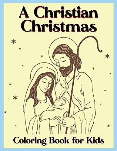 A Christian Christmas Coloring Book for Kids: Holiday Coloring Pages with Christian Scenes, the Nativity, and other Christmas Elements