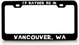 Custom Brother - I'd Rather BE in Vancouver WA USA Canada Steel License Plate Frame Tag Holder Bl