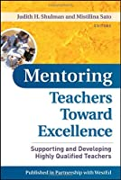 Mentoring Teachers Toward Excellence: Supporting and Developing Highly Qualified Teachers