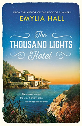 The Thousand Lights Hotel: Escape to Italy in this gorgeous summer read by [Emylia Hall]