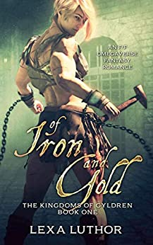Of Iron and Gold: An F/F Omegaverse Fantasy Romance (The Kingdoms Of Gyldren Book 1) by [Lexa Luthor]