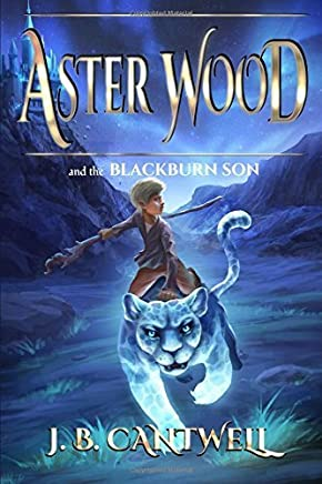 Aster Wood and the Blackburn Son (Book 3) (Volume 3) by Cantwell, J. B. (2015) Paperback