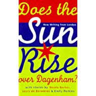 Does the Sun Rise Over Dagenham? and other stories: New Writing from London