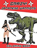 Crazy Japanese Warriors Coloring book: Fun Gift Idea for Adult Mens and Teenage Boys with Japan Art Theme Such As Ninja, Tiger, Samurai, Deadly Women, Dragon, Dinosaur and More!