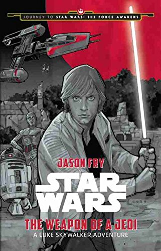 Journey to Star Wars: The Force Awakens the Weapon of a Jedi:...