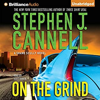 On the Grind     Shane Scully              By:                                                                                                                                 Stephen J. Cannell                               Narrated by:                                                                                                                                 Scott Brick                      Length: 7 hrs and 12 mins     310 ratings     Overall 4.1