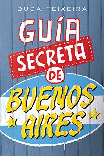Guía Secreta de Buenos Aires: 112 LUGARES CURIOSOS, EXCÉNTRICOS y ...