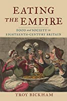 Eating the Empire: Food and Society in Eighteenth-century Britain