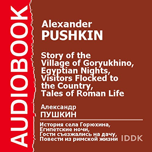 The Story of the Village of Goryukhino, Egyptian Nights, Visitors Flocked to the Country, Tales of Roman Life [Russian Edition] audiobook cover art