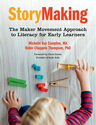 StoryMaking: The Maker Movement Approach to Literacy for Early Learners