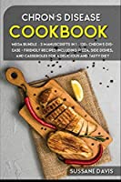 Chron's Disease Cookbook: MEGA BUNDLE - 3 Manuscripts in 1 - 120+ Chron's Disease - friendly recipes including Pizza, Salad, and Casseroles for a delicious and tasty diet