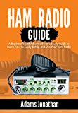Ham Radio Guide: A Beginner's and Advanced Users Study Guide to Learn How to Easily SetUp and Use Your Ham Radio (English Edition)