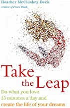 Take the Leap: Do What You Love 15 Minutes a Day and Create the Life of Your Dreams (For Readers of Big Magic and The Big ...