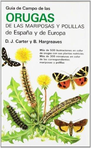 Guía de campo de orugas, mariposas y polillas de España y Europa by David J. Carter;Brian Hargreaves(1987-10-01)