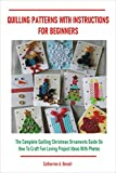 QUILLING PATTERNS WITH INSTRUCTIONS FOR BEGINNERS: The Complete Quilling Christmas Ornaments Guide On How To Craft Fun Loving Project Ideas With Photos