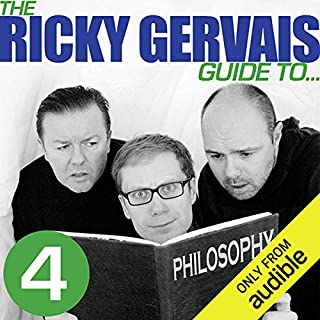 The Ricky Gervais Guide to... PHILOSOPHY                   By:                                                                                                                                 Ricky Gervais,                                                                                        Steve Merchant,                                                                                        Karl Pilkington                               Narrated by:                                                                                                                                 Ricky Gervais,                                                                                        Steve Merchant,                                                                                        Karl Pilkington                      Length: 52 mins     30 ratings     Overall 4.9