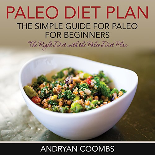 Paleo Diet Plan     The Simple Guide for Paleo for Beginners              By:                                                                                                                                 Andryan Coombs                               Narrated by:                                                                                                                                 Barbara H. Scott                      Length: 1 hr and 7 mins     Not rated yet     Overall 0.0