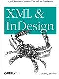 XML and InDesign: Stylish Structure: Publishing XML with Adobe Indesign - Dorothy J. Hoskins
