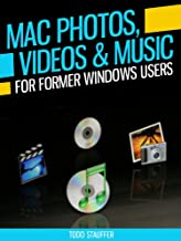 Mac Photos, Videos and Music for Former Windows Users: With information on applications like iMovie, iPhoto, iLife and more. (Tech 101 Kindle Book Series)