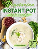 Vegetarian Instant Pot Cookbook: Cooking With the Pressure Cooker Has Never Been So Easy and Healthy. The Best Fast and Delicious Vegetarian Recipes (Special Plant-Based Recipes Included)