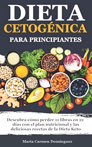 Dieta Cetogénica para Principiantes: Descubra cómo perder 11 libras en 21 días...