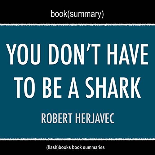 Book Summary: You Don't Have to Be a Shark: Creating Your Own Success by Robert Herjavec audiobook cover art