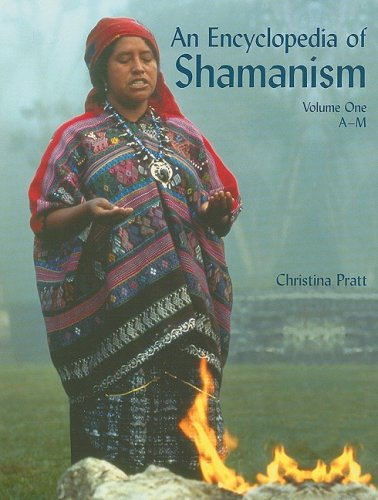 An Encyclopedia of Shamanism, Volume One: A-M