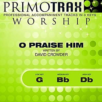 O Praise Him (Worship Primotrax) [Performance Tracks] - EP