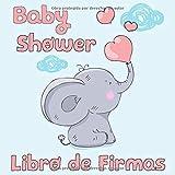 Baby Shower Libro de Firmas: Elefante y Globos - Libro de Invitados Para Baby Shower, Autógrafos, Mensajes Para Los Padres, Deseos Para El Bebé, Álbum de Fotos y Bitácora de Regalos
