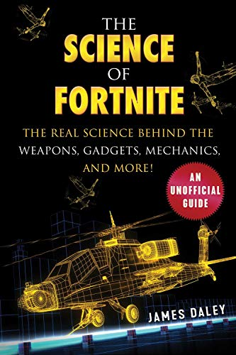 The Science of Fortnite: The Real Science Behind the Weapons, Gadgets, Mechanics, and More!