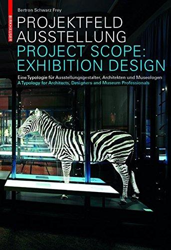 Projektfeld Ausstellung: eine Typologie für Ausstellungsgestalter, Architekten und Museologen = Project scope: exhibition design