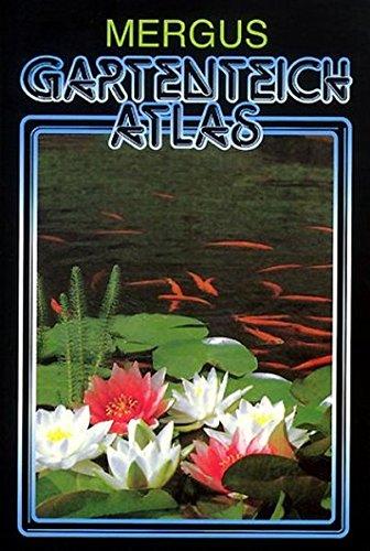Gartenteich Atlas: Rund um den Gartenteich und das Kaltwasseraquarium